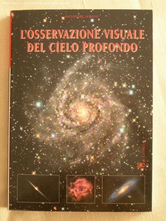 S. Albano L'OSSERVAZIONE VISUALE DEL CIELO PROFONDO, ed. Il Castello, 256 pag, dim:17x24 cm